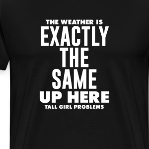 The Weather is the Same Funny Tall Person T-shirt T-Shirts - Men's Premium T-Shirt