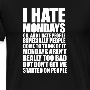 I Hate Mondays and I Hate People Funny T-shirt T-Shirts - Men's Premium T-Shirt