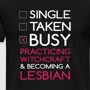 Busy Practicing Witchcraft and Becoming a Lesbian  T-Shirts - Men's Premium T-Shirt