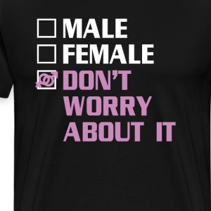Male, Female, Don't Worry About It Funny Transgend T-Shirts - Men's Premium T-Shirt