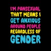 I'm Pansexual that Means I Get Anxious T-Shirt T-Shirts - Men's Premium T-Shirt