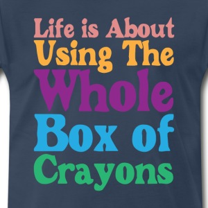 Life is About Using the Whole Box of Crayons Shirt T-Shirts - Men's Premium T-Shirt