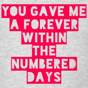 You Gave Me A Forever Within The Numbered Days - Men's T-Shirt