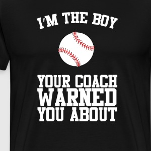 I'm the Boy Your Coach Warned You About T-Shirt T-Shirts - Men's Premium T-Shirt