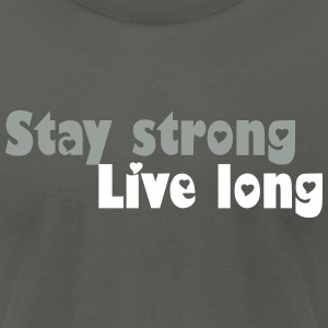 Stay strong Live long T-Shirts - Men's T-Shirt by American Apparel