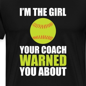I'm the Girl Your Coach Warned You About T-Shirt T-Shirts - Men's Premium T-Shirt