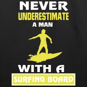 NEVER UNDERESTIMATE A MAN WITH A SURFING BOARD! Bags & backpacks - Eco-Friendly Cotton Tote