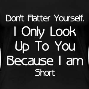 DON'T FLATTER YOURSELF T-Shirts - Women's Premium T-Shirt