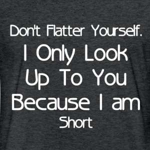 DON'T FLATTER YOURSELF T-Shirts - Fitted Cotton/Poly T-Shirt by Next Level