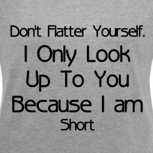 DON'T FLATTER YOURSELF T-Shirts - Women´s Rolled Sleeve Boxy T-Shirt