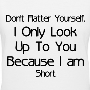 DON'T FLATTER YOURSELF T-Shirts - Women's V-Neck T-Shirt