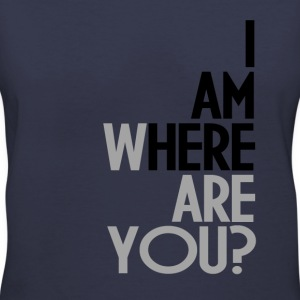 IAM HERE WHERE ARE YOU T-Shirts - Women's V-Neck T-Shirt