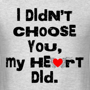 MY HEART CHOOSE YOU T-Shirts - Men's T-Shirt