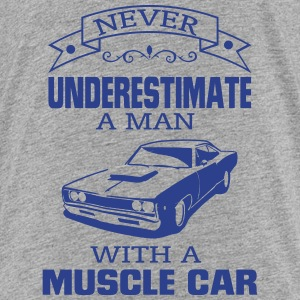 NEVER UNDERESTIMATE A MAN WITH A MUSCLE CAR! Baby & Toddler Shirts - Toddler Premium T-Shirt