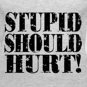 STUPID SHOULD HURT Tanks - Women's Premium Tank Top
