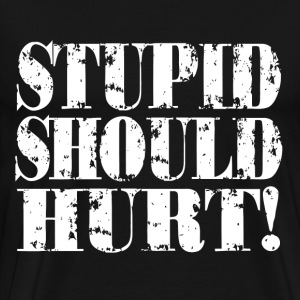 STUPID SHOULD HURT T-Shirts - Men's Premium T-Shirt
