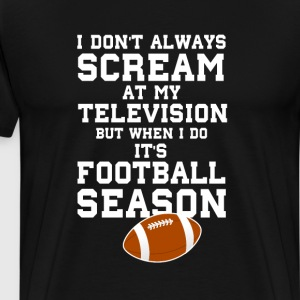 I Don't Always Scream at the TV  Sports T-shirt T-Shirts - Men's Premium T-Shirt