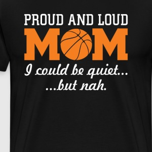 Proud and Loud Basketball Mom Funny Sports T-shirt T-Shirts - Men's Premium T-Shirt