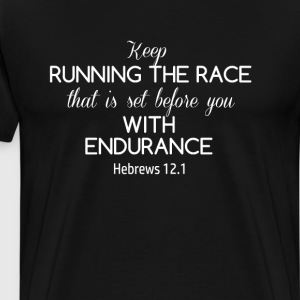 Keep Running the Race Uplifting Christian T-shirt T-Shirts - Men's Premium T-Shirt