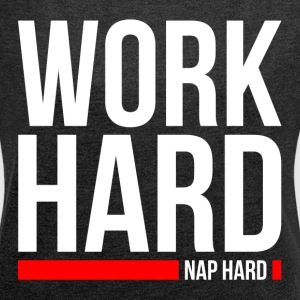 WORK HARD NAP HARD T-Shirts - Women's Roll Cuff T-Shirt
