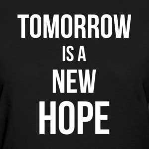 TOMORROW IS A NEW HOPE T-Shirts - Women's T-Shirt