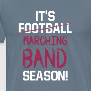 It Is Marching Band Seaso T-Shirts - Men's Premium T-Shirt