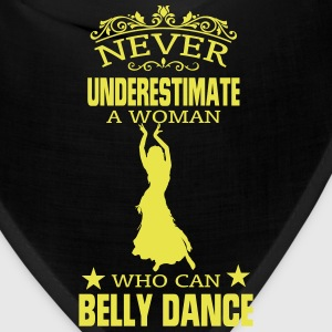 NEVER UNDERESTIMATE A WOMAN WHO CAN BELLY DANCE! Caps - Bandana