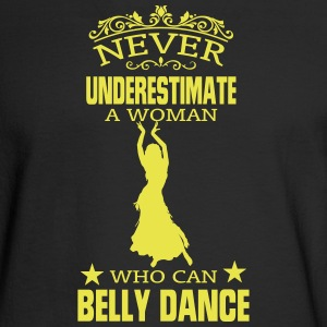 NEVER UNDERESTIMATE A WOMAN WHO CAN BELLY DANCE! Long Sleeve Shirts - Men's Long Sleeve T-Shirt