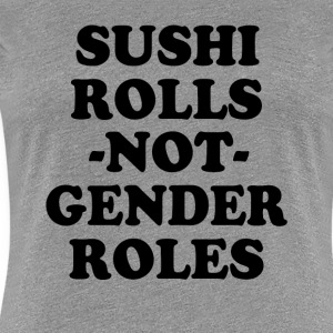 Sushi Rolls not Gender Roles women's shirt  - Women's Premium T-Shirt