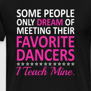 I Teach My Favorite Dancers Funny Dance Teacher T T-Shirts - Men's Premium T-Shirt