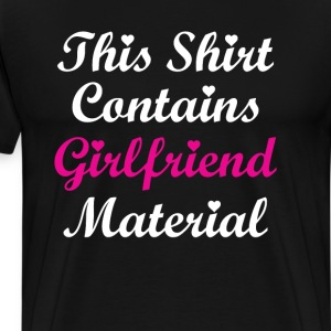 This Shirt Contains Girlfriend Material T-shirt T-Shirts - Men's Premium T-Shirt