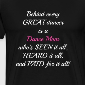 Behind Every Dancer is a Dance Mom Funny T-shirt T-Shirts - Men's Premium T-Shirt