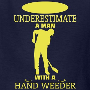 NEVER UNDERESTIMATE A MAN WITH A HAND WEEDER! Kids' Shirts - Kids' T-Shirt