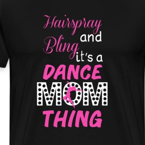 Hairspray and Bling Funny Dance Mom T-shirt T-Shirts - Men's Premium T-Shirt