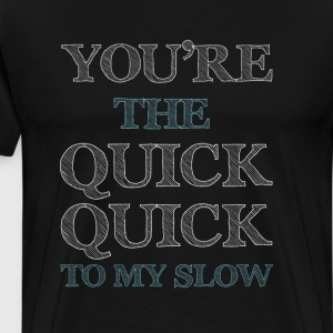 You're the Quick Quick to My Slow Dancing T-shirt T-Shirts - Men's Premium T-Shirt