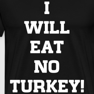 I Will Eat No Turkey T-Shirts - Men's Premium T-Shirt