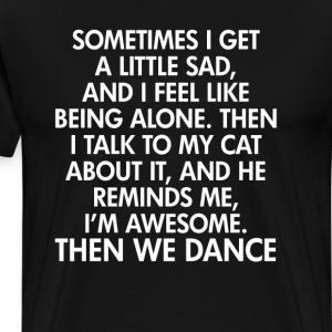 I Talk to My Cat and We Dance Funny T-shirt T-Shirts - Men's Premium T-Shirt