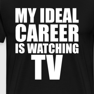 My Ideal Career is Watching TV Funny T-shirt T-Shirts - Men's Premium T-Shirt