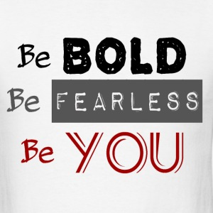 Be Bold Be Fearless Be YOU - Men's T-Shirt