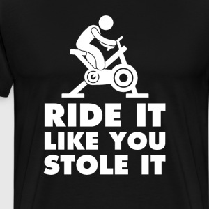 Ride It Like You Stole It Funny Bicycle T-shirt T-Shirts - Men's Premium T-Shirt