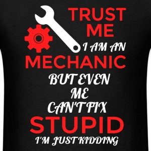 Mechanic Can't Fix Stupid Shirt - Men's T-Shirt