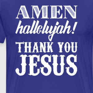 Amen, Halleluja, Thank You Jesus T-Shirt T-Shirts - Men's Premium T-Shirt
