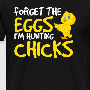 Forget the Eggs I'm Hunting Chicks Funny T-shirt T-Shirts - Men's Premium T-Shirt