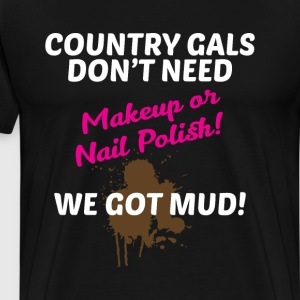 Country Gals Don't Need Makeup, We Need Mud Shirt T-Shirts - Men's Premium T-Shirt