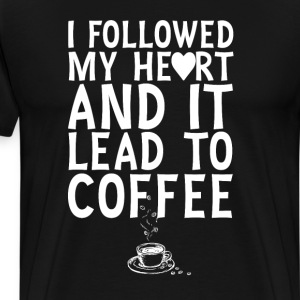 I Followed My Heart it Lead Me to Coffee T-shirt T-Shirts - Men's Premium T-Shirt
