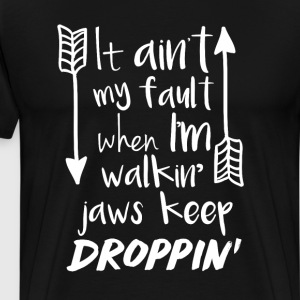 Not My Fault When I'm Walkin' Jaws Keep Droppin' T-Shirts - Men's Premium T-Shirt