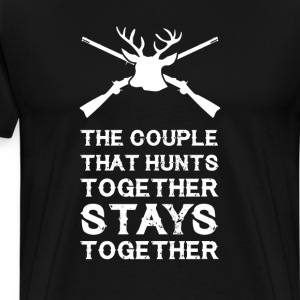 The Couple That Hunts Together Stays Together Tee T-Shirts - Men's Premium T-Shirt