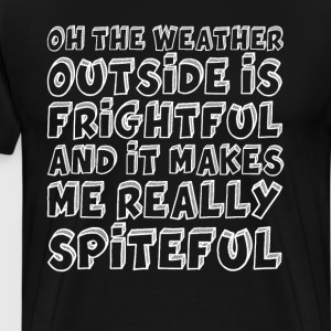 Weather is Frightful, Makes Me Spiteful Winter Tee T-Shirts - Men's Premium T-Shirt