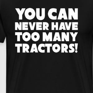 You Can Never Have Too Many Tractors Funny Tshirt T-Shirts - Men's Premium T-Shirt