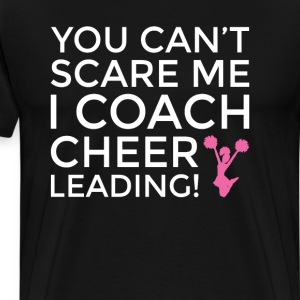 You Can't Scare Me, I Coach Cheerleading T-shirt T-Shirts - Men's Premium T-Shirt
